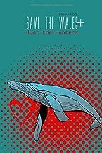 Notizbuch Save the Wales + Hunt the Hunters: Tagebuch   Journal   Album   Umweltschutz   Tierschutz   Schutz der Ozeane   110 Seiten blanko   A5+   Datum + Ort Feld