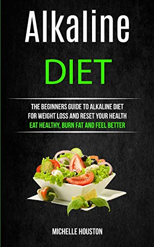 Alkaline Diet: The Beginners Guide to Alkaline Diet for Weight Loss and Reset Your Health ( Eat Heal