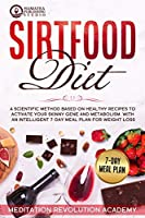 Sirtfood Diet: A Scientific Method Based on Healthy Recipes to Activate your Skinny Gene and Metabolism. With an Intelligent 7-Day Meal Plan for Weight Loss