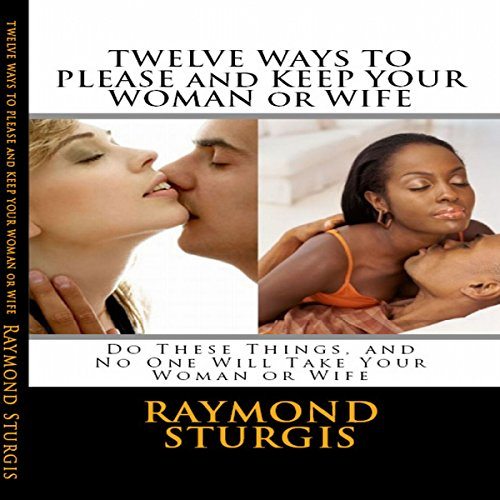 Twelve Ways to Please and Keep Your Woman or Wife cover art