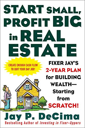 Start Small, Profit Big in Real Estate: Fixer Jay's 2-Year Plan for Building Wealth - Starting from Scratch: Fixer Jay's 2-Year Plan for Building Wealth - Starting from Scratch