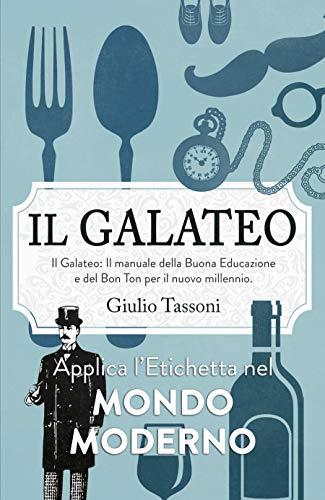 Il Galateo: Il manuale della Buona Educazione e del Bon Ton per il nuovo millennio. Applica l'Etichetta nel mondo moderno (Italian Edition)
