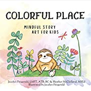 Colorful Place: Mindful Story and Art for Kids (K-5th grade): Guide for Parents, Educators & Therapists to Teach Emotional Regulation