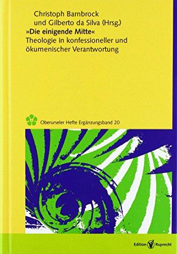 »Die einigende Mitte«: Theologie in konfessioneller und ökumenischer Verantwortung (Oberurseler Hefte. Ergänzungsbände)