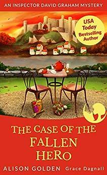 The Case of the Fallen Hero (An Inspector David Graham Mystery Book 3) by [Alison Golden, Grace Dagnall]