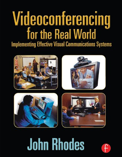 Videoconferencing for the Real World: Implementing Effective Visual Communications Systems