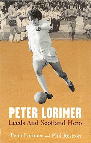 Peter Lorimer: Leeds and Scotland Hero (English Edition)
