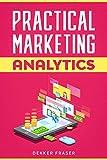 Practical Marketing Analytics: Web Analytics | Data Driven Marketing | Marketing Metrics | Customer Analytics | Product Marketing | Website Marketing | Digital Marketing (English Edition)