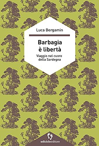 Barbagia è libertà. Viaggio nel cuore della Sardegna