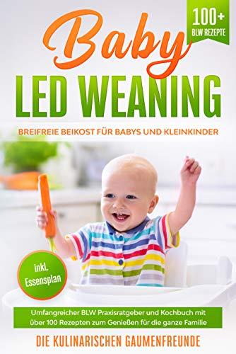 Baby Led Weaning: Breifreie Beikost für Babys und Kleinkinder! Umfangreicher BLW Praxisratgeber und Kochbuch mit über 100 Rezepten zum Genießen für die ... Familie. 100+ BLW Rezepte. inkl Essensplan