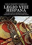 Legio VIIII Hispana La verdadera historia jamás contada de la Legión IX Hispana (Spanish Edition)