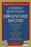 Catholic Education: Homeward Bound: Homeward Bound - Useful Guide to Catholic Home Schooling (English Edition)