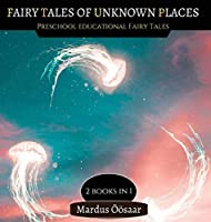 Fairy Tales Of Unknown Places: 2 Books In 1 (Preschool Educational Fairy Tales)