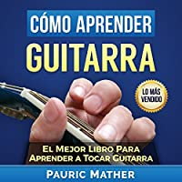 Cómo Aprender Guitarra: El Mejor Libro Para Aprender A Tocar Guitarra [How to Learn Guitar: The Best Book to Learn to Play Guitar Series]'s image