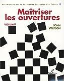 Maîtriser les ouvertures - Recommande par la Fédération Française des Echecs