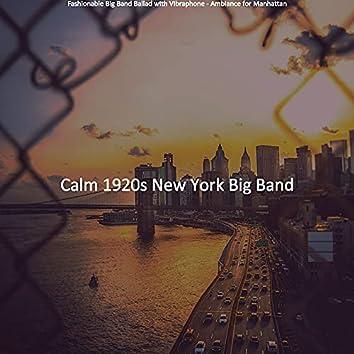 Fashionable Big Band Ballad with Vibraphone - Ambiance for Manhattan
