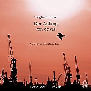 Der Anfang von etwas                   Autor:                                                                                                                                 Siegfried Lenz                               Sprecher:                                                                                                                                 Siegfried Lenz                      Spieldauer: 1 Std. und 24 Min.     Noch nicht bewertet     Gesamt 0,0