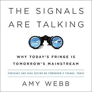 The Signals Are Talking                   By:                                                                                                                                 Amy Webb                               Narrated by:                                                                                                                                 Tiffany Morgan                      Length: 10 hrs and 28 mins     3 ratings     Overall 4.7