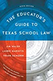 The Educator s Guide to Texas School Law: Ninth Edition