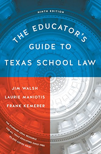 Compare Textbook Prices for The Educator's Guide to Texas School Law: Ninth Edition 9 Edition ISBN 9781477315316 by Walsh, Jim,Maniotis, Laurie,Kemerer, Frank