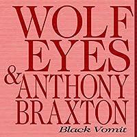 Black Vomit by Wolf Eyes /Anthony Braxton (2006-05-07)