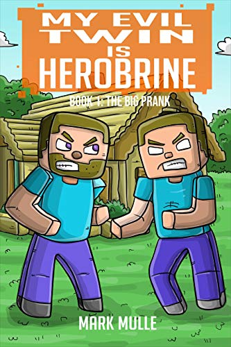 My Evil Twin is Herobrine (Book 1): The Big Prank (An Unofficial Minecraft Book for Kids Ages 9 - 12 (Preteen)