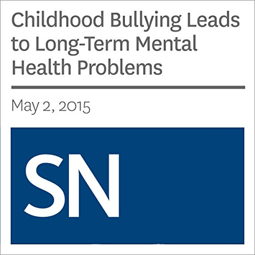 Childhood Bullying Leads to Long-Term Mental Health Problems audiobook cover art