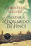 Matar a Leonardo da Vinci (Crónicas del Renacimiento...