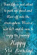 Your Life Is About To Pick Up Speed And Blast Off Into The Stratosphere. Happy 51st Birthday!: Your Life Is About To Pick Up Speed 51st Birthday Card ... Gift (6 x 9 - 110 Blank Lined Pages)