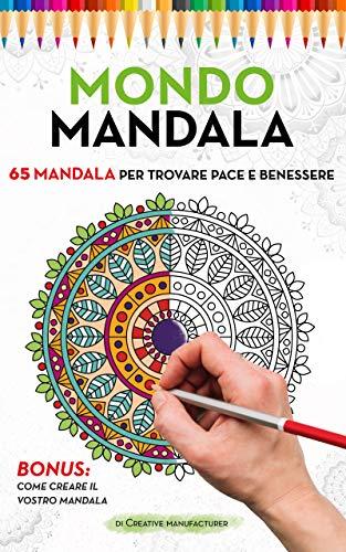 Mondo Mandala: 65 Mandala per trovare pace e benessere