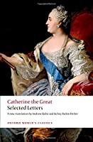 Catherine the Great: Selected Letters (Oxford World's Classics)