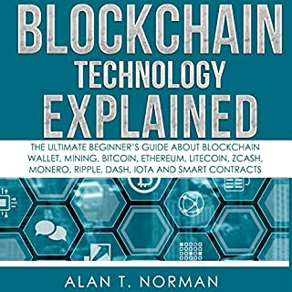 Blockchain Technology Explained: The Ultimate Beginner's Guide About Blockchain Wallet, Mining, Bitcoin, Ethereum, Litecoin, Zcash, Monero, Ripple, Dash, IOTA And Smart Contracts audiobook cover art