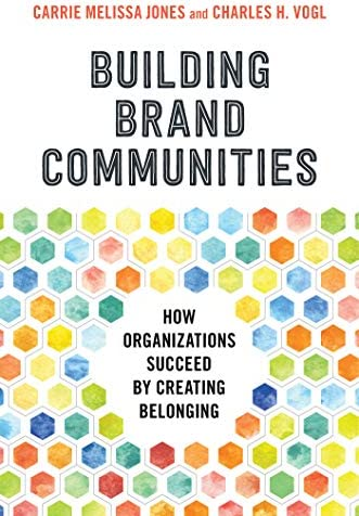 Building Brand Communities How Organizations Succeed by Creating Belonging product image
