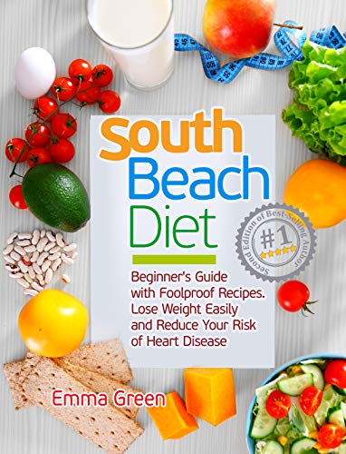 South Beach Diet Beginner S Guide With Foolproof Recipes Lose Weight Easily And Reduce Your Risk Of Heart Disease Ebook Green Emma Amazon In Kindle Store