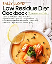 Low Residue Diet Cookbook: 2 Manuscripts – A total of 130+ Low-Fiber, Dairy-Free, Nightshade-Free Stove Top, Oven and Slow Cooker Recipes for Diverticulitis, Ulcerative Colitis, Crohn's Disease & IBD