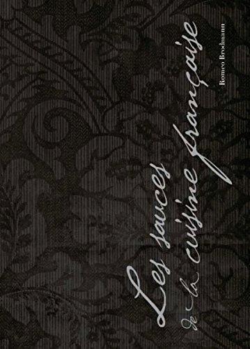 Les sauces de la cuisine française: Avec les recettes de la cuisine française jusqu'à la moitié du XXème siècle (French Edition)