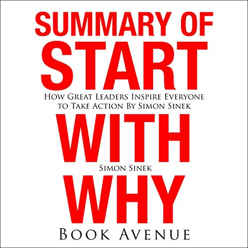 Summary of Start with Why: How Great Leaders Inspire Everyone to Take Action by Simon Sinek audiobook cover art