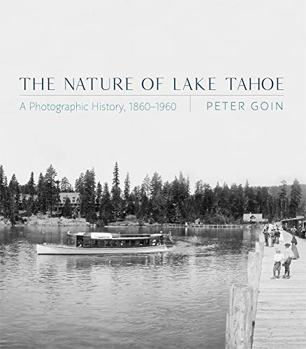 The Nature of Lake Tahoe: A Photographic History, 1860–1960