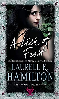 A Lick Of Frost: (Merry Gentry 6) (A Merry Gentry Novel) by [Laurell K. Hamilton]