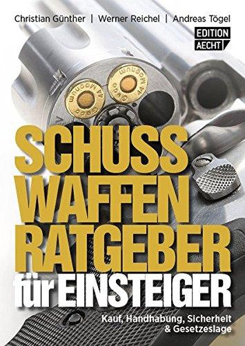 Schusswaffenratgeber für Einsteiger: Kauf, Handhabung, Sicherheit & Gesetzeslage (Österreich Ausgabe)