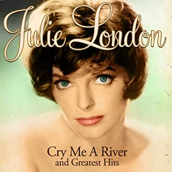 Julie London - Cry Me a River and Greatest Hits (Remastered)