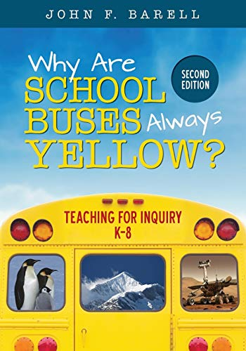 Download Why Are School Buses Always Yellow?: Teaching for Inquiry, K-8 (Corwin Teaching Essentials) 1506323650
