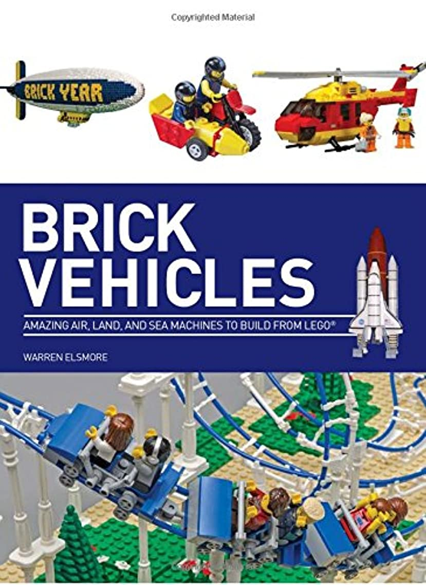 Brick Vehicles: Amazing Air, Land, and Sea Machines to Build from LEGO