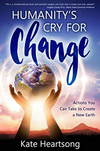 Humanity's Cry for Change by Kate Heartsong