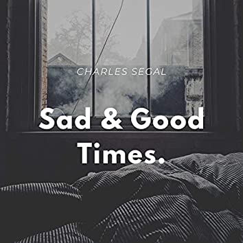 Sad and Good Times