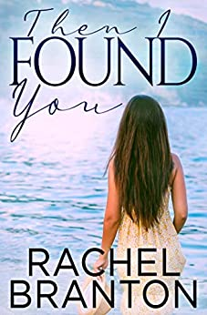 Then I Found You (Finding Home Book 3) by [Rachel Branton]