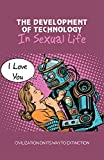 The Development Of Technology In Sexual Life: Civilization On Its Way To Extinction: The Negative...