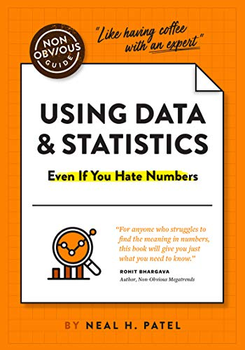 The Non-Obvious Guide to Using Data & Statistics (Non-Obvious Guides)
