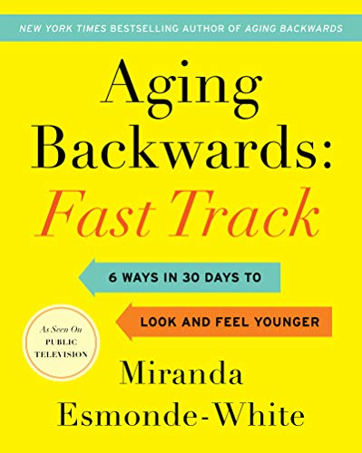 Compare Textbook Prices for Aging Backwards: Fast Track: 6 Ways in 30 Days to Look and Feel Younger Illustrated Edition ISBN 9780062859419 by Esmonde-White, Miranda
