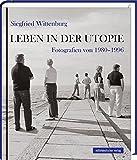 Leben in der Utopie: Fotografien 1980-1996